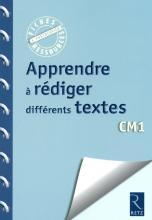 APPRENDRE A REDIGER DIFFERENTS TEXTES CM1	 - 	9782725630458